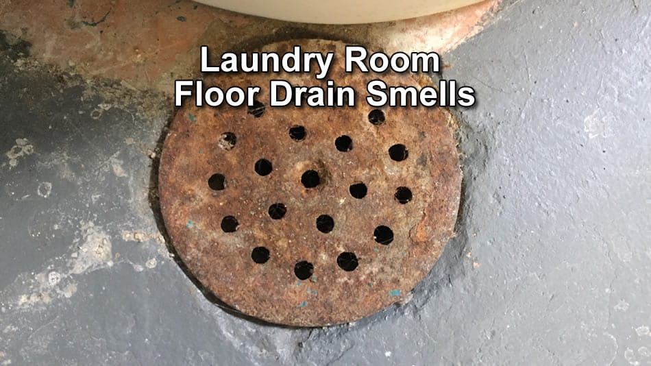 Laundry Room Floor Drain Smells What It Is How To Fix It